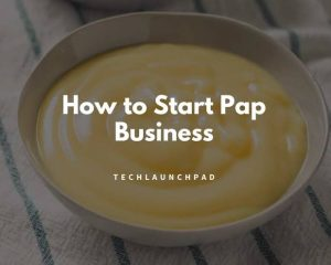 How to Start Pap Production Business in Nigeria